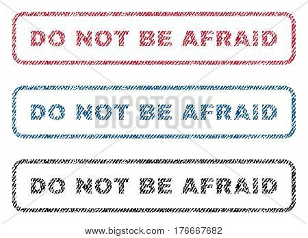 Do Not Be Afraid text textile seal stamp watermarks. Blue, red, black fabric vectorized texture. Vector caption inside rounded rectangular shape. Rubber sign with fiber textile structure.