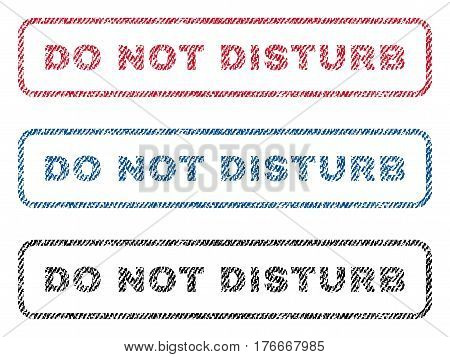 Do Not Disturb text textile seal stamp watermarks. Blue, red, black fabric vectorized texture. Vector caption inside rounded rectangular banner. Rubber sticker with fiber textile structure.