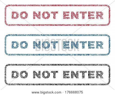 Do Not Enter text textile seal stamp watermarks. Blue, red, black fabric vectorized texture. Vector caption inside rounded rectangular banner. Rubber sign with fiber textile structure.