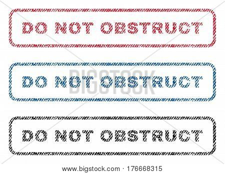 Do Not Obstruct text textile seal stamp watermarks. Blue, red, black fabric vectorized texture. Vector caption inside rounded rectangular shape. Rubber sticker with fiber textile structure.
