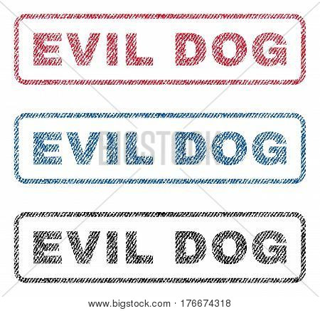 Evil Dog text textile seal stamp watermarks. Blue, red, black fabric vectorized texture. Vector caption inside rounded rectangular banner. Rubber sticker with fiber textile structure.