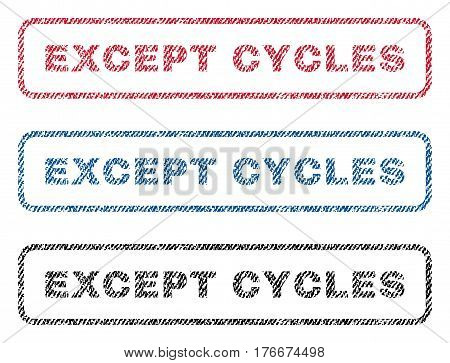 Except Cycles text textile seal stamp watermarks. Blue, red, black fabric vectorized texture. Vector tag inside rounded rectangular shape. Rubber sticker with fiber textile structure.