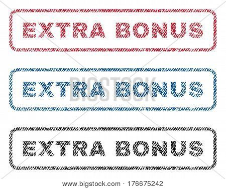 Extra Bonus text textile seal stamp watermarks. Blue, red, black fabric vectorized texture. Vector tag inside rounded rectangular banner. Rubber sticker with fiber textile structure.