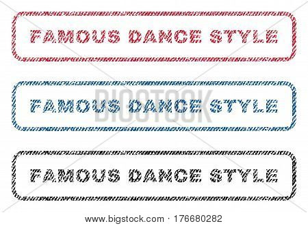 Famous Dance Style text textile seal stamp watermarks. Blue, red, black fabric vectorized texture. Vector tag inside rounded rectangular banner. Rubber sign with fiber textile structure.