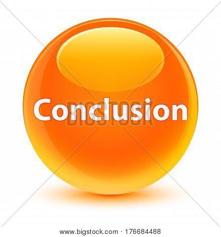 Conclusion Glassy Orange Round Button