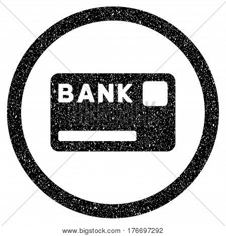 Rounded Bank Card rubber seal stamp watermark. Icon symbol inside circle with grunge design and scratched texture. Unclean vector black sign.