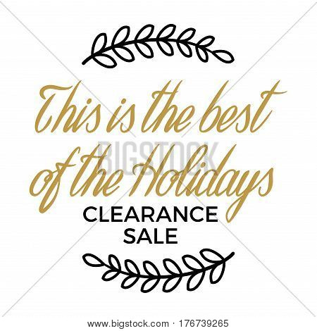 This is the best of the Holidays. Clearance Sale winter discount sign surrounded by two springs on advertising poster with white background. Isolated vector illustration of sale signboard. Lettering