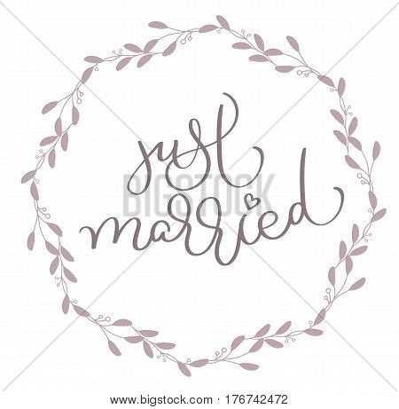 Just Married text in leaves round frame. Hand drawn Calligraphy lettering Vector illustration EPS10.