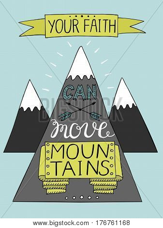 Hand lettering Your faith can move mountains with three mountains . Bible verse. Christian poster. Modern calligraphy. New Testament