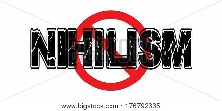 Ban Nihilism the disbelief in traditional values or even in life itself.