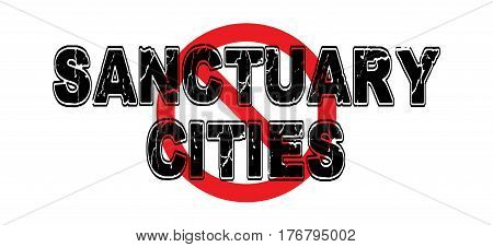 Ban Sanctuary Cities American cities that do not enforce federal immigration laws.