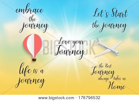 Inspirational quote -embrace the journey.life is a journey.Let's Start the journey.the best journey always takes us home.love your journey. Handwritten modern calligraphy poster on the sky background