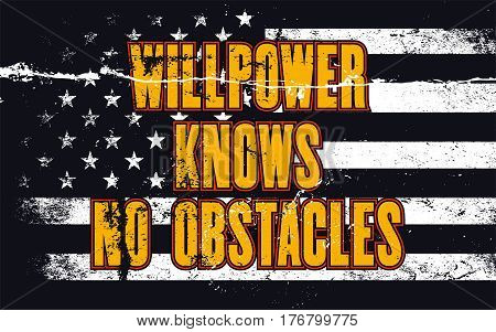 Inspiring motivation quote with text Willpower Knows No Obstacles on a USA flag background. Vector typography poster design concept. Distressed old peeled metal sign. Vintage card with american flag.