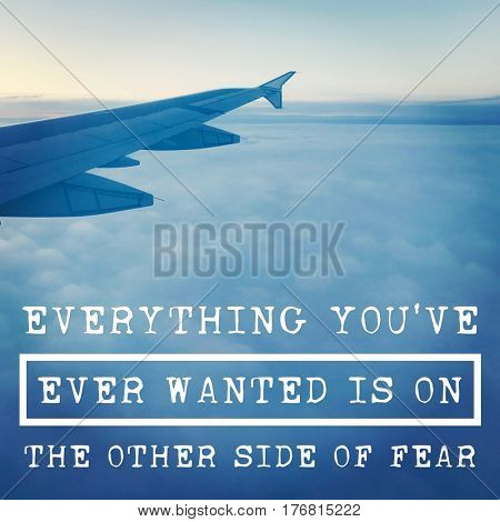Quote - Everything you've ever wanted is on the other side of fear