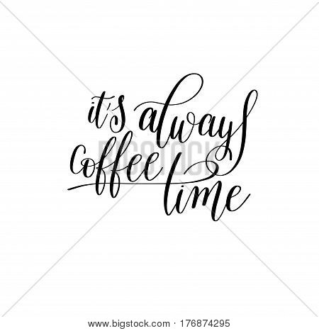it's always coffee time black and white hand written lettering inscription design to coffee shop, menu, poster and printable wall art, calligraphy vector illustration