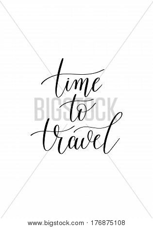 time to travel black and white hand written ink lettering positive quote about travel, calligraphy vector illustration