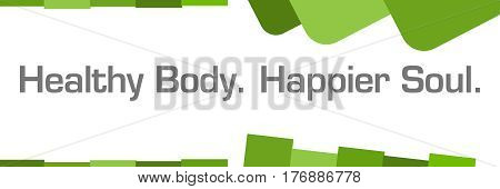 Healthy body happier soul text written over green background.