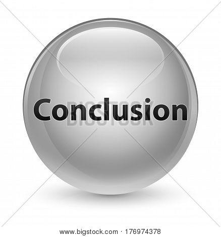 Conclusion Glassy White Round Button