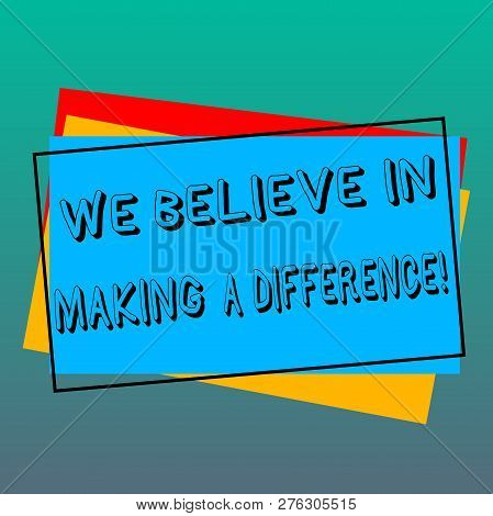 Handwriting Text Writing We Believe In Making A Difference. Concept Meaning Selfconfidence That Can