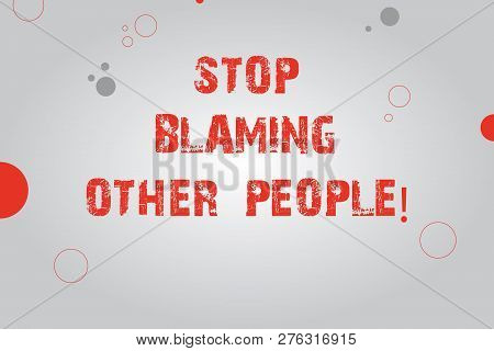 Text sign showing Stop Blaming Other People. Conceptual photo Do not make excuses assume your faults guilt Blank Rectangle with Round Light Beam in Center and Various Size Circles. poster
