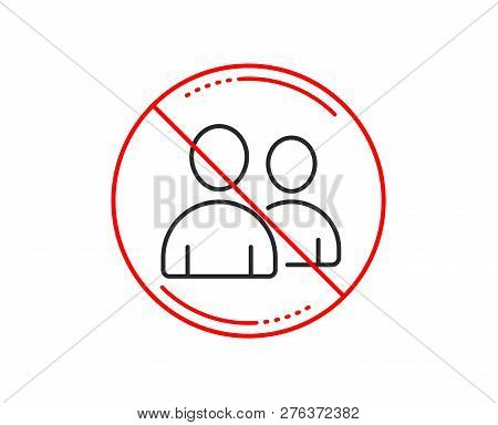 No Or Stop Sign. User Line Icon. Couple Or Group Sign. Person Silhouette Symbol. Caution Prohibited