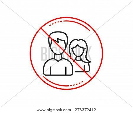 No Or Stop Sign. Couple Line Icon. Users Group Or Teamwork Sign. Male And Female Person Silhouette S