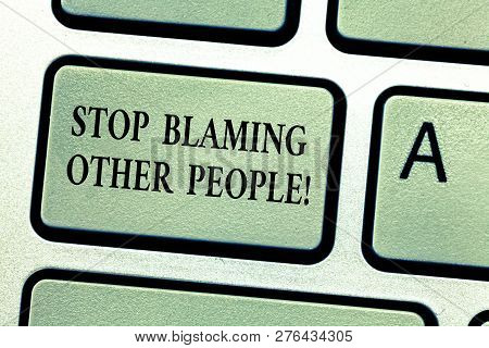 Handwriting text Stop Blaming Other People. Concept meaning Do not make excuses assume your faults guilt Keyboard key Intention to create computer message, pressing keypad idea. poster