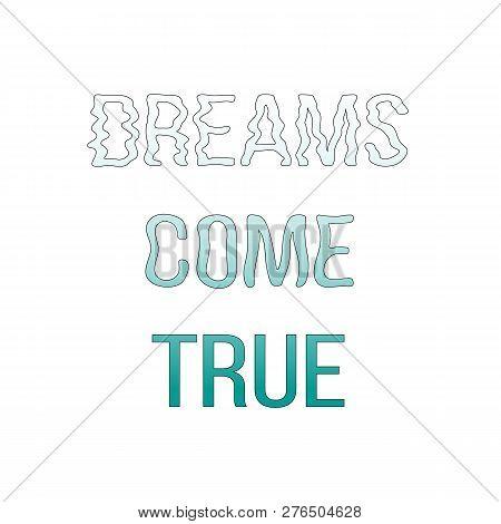 Dreams Come True, Concept. Quote. Hand Drawn Letters. Motto.