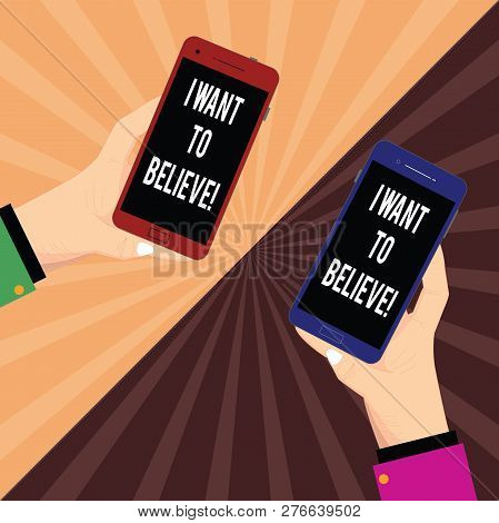 Conceptual hand writing showing I Want To Believe. Business photo text Eager of being faithful positive motivation inspirational Two Hu analysis Hands Holding Blank Smartphone on Sunburst. poster