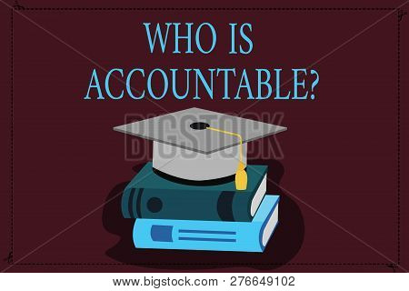 Writing Note Showing Who Is Accountablequestion. Business Photo Showcasing To Be Responsible Or Answ