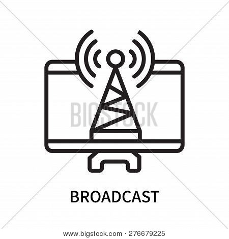 Broadcast Icon Isolated On White Background. Broadcast Icon Simple Sign. Broadcast Icon Trendy And M
