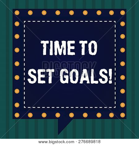 Handwriting text Time To Set Goals. Concept meaning Desired Objective Wanted to accomplish in the future Square Speech Bubbles Inside Another with Broken Lines Circles as Borders. poster