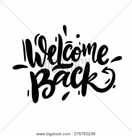 Welcome Back Vector Lettering. Hand Drawn Modern Calligraphy Brush.