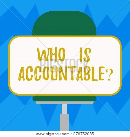 Text Sign Showing Who Is Accountablequestion. Conceptual Photo To Be Responsible Or Answerable For S