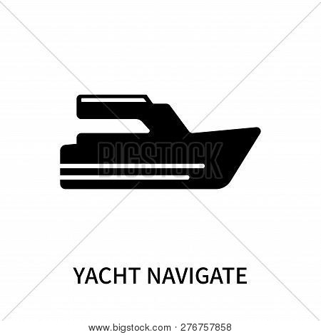 Yacht Navigate Icon Isolated On White Background. Yacht Navigate Icon Simple Sign. Yacht Navigate Ic