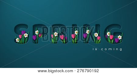 Spring Is Coming Typographic Design For Seasonal Greetings. 3d Paper Cut Letters With Spring Flowers