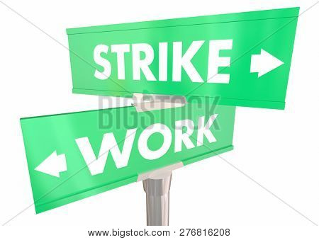 Strike Vs Work Labor Dispute Two 2 Way Street Signs 3d Illustration