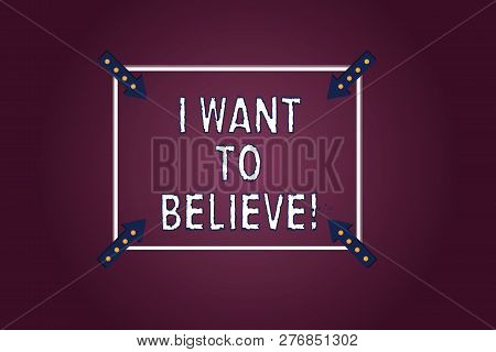 Handwriting text I Want To Believe. Concept meaning Eager of being faithful positive motivation inspirational Square Outline with Corner Arrows Pointing Inwards on Color Background. poster