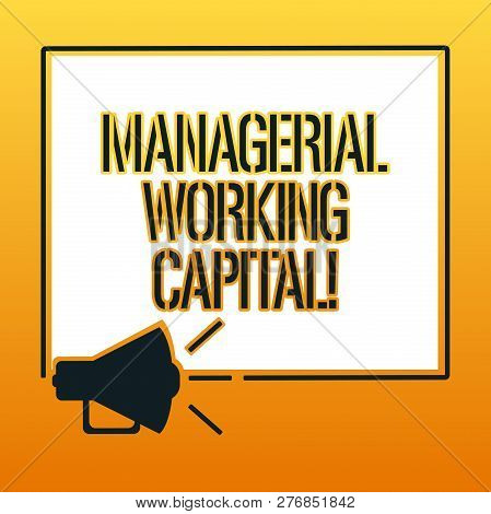 Handwriting text writing Managerial Working Capital. Concept meaning Shortterm liabilities and shortterm assets Megaphone Sound icon Outlines Blank Square Loudspeaker Text Space photo. poster