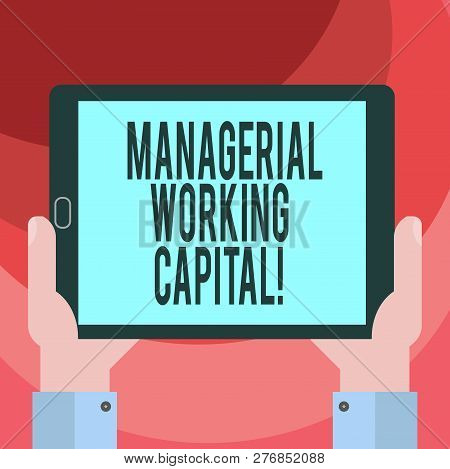 Text sign showing Managerial Working Capital. Conceptual photo Shortterm liabilities and shortterm assets Hu analysis Hand Holding Blank Screen Tablet Smartphone Display Unit photo. poster
