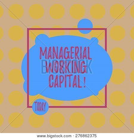 Conceptual Hand Writing Showing Managerial Working Capital. Business Photo Text Shortterm Liabilitie