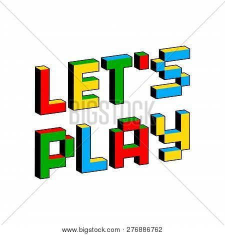 Lets Play Text In Style Of Old 8-bit Video Games. Vibrant Colorful 3d Pixel Letters. Creative Digita