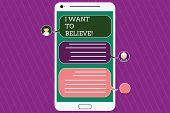 Text sign showing I Want To Believe. Conceptual photo Eager of being faithful positive motivation inspirational Mobile Messenger Screen with Chat Heads and Blank Color Speech Bubbles. poster