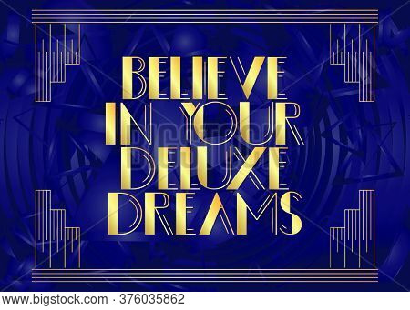 Art Deco Believe In Your Extraordinary Dreams Text. Decorative Greeting Card, Sign With Vintage Lett
