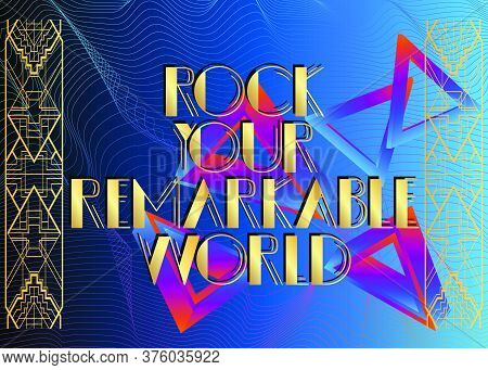 Art Deco Rock Your Remarkable World Text. Decorative Greeting Card, Sign With Vintage Letters.