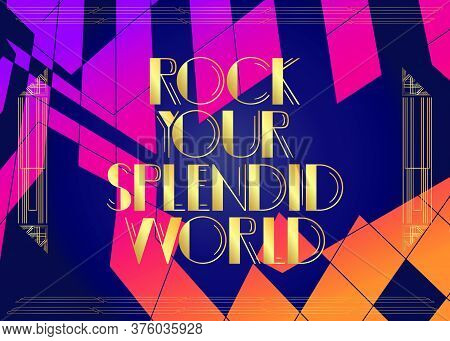 Art Deco Rock Your Splendid World Text. Decorative Greeting Card, Sign With Vintage Letters.