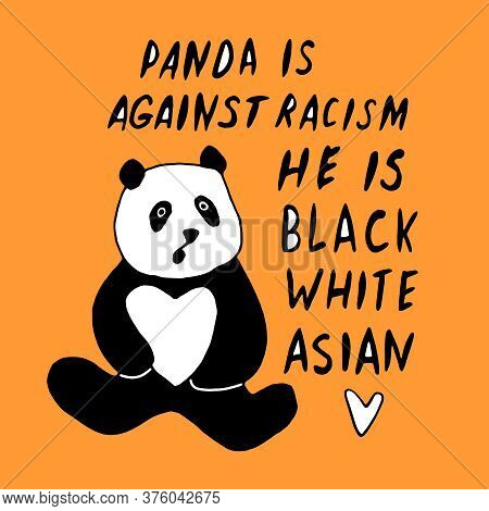 Panda Is Against Racism. He Is Black, White, Asian. Vector Lettering Doodle Handwritten On Theme Of