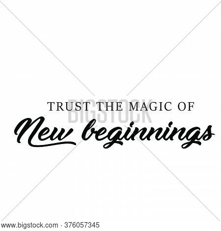 Trust The Magic Of New Beginnings,  Positive Energy Quote, Typography For Print Or Use As Poster, Ca