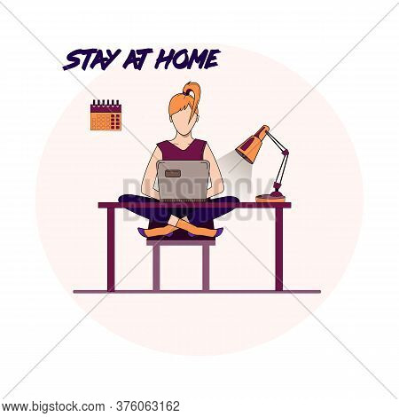 Stay At Home. Work At Home. Telework. Quarantine Work. Work During The Epidemic. Remote Office.girl