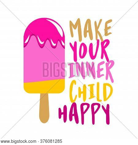Make Your Inner Child Happy - Strawberry Ice Cream Stickles On White Background With Lovely Quote. C